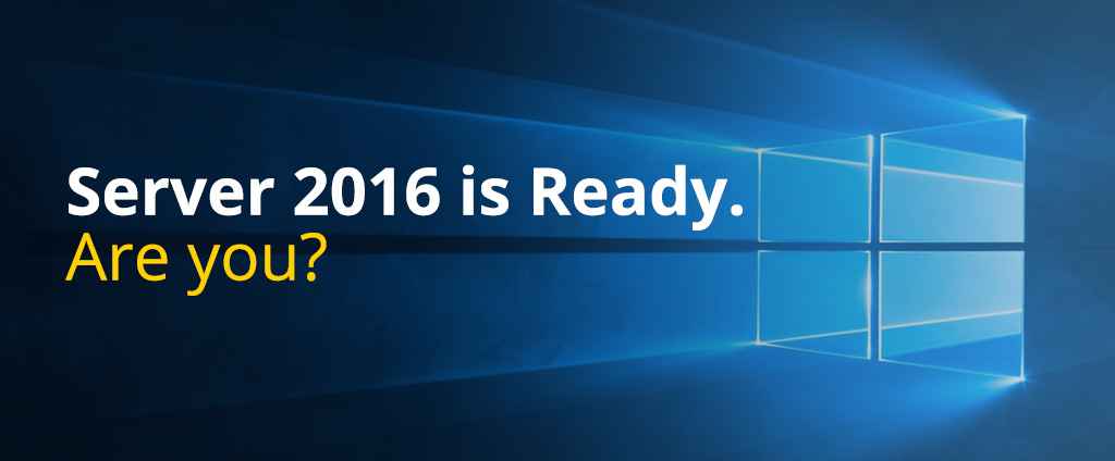 Microsoft Windows Server 2016 is ready. Are you?