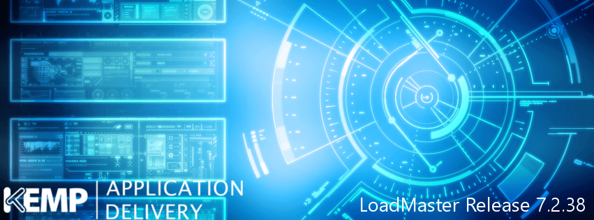 LoadMaster™ Release – 7.2.38 Now Generally Available