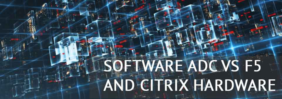 Software Load Balancing overtakes F5 and Citrix Hardware