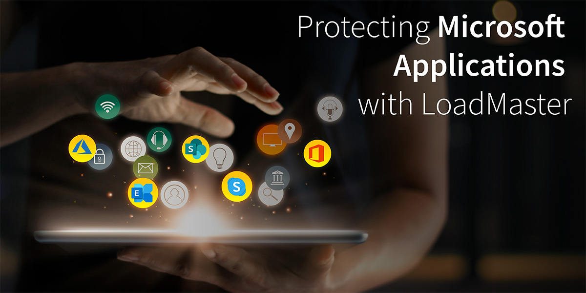 Protecting Microsoft Applications with LoadMaster